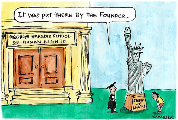 Fiona Katauskas' cartoon 'Give me your tired, your poor, your muddled thinking'. Outside the George Brandis School of Human Rights, a tourist admires a figure of George Brandis in Statue of Liberty garb with the caption 'Statue of Bigotry'