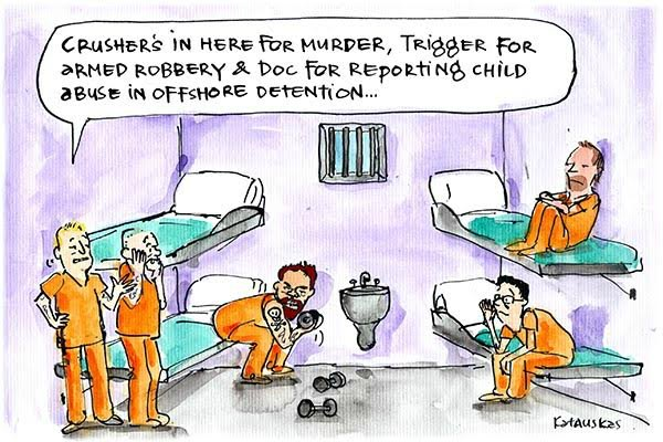 In Fiona Katauskas' latest cartoon, one prisoner explains to another, 'Doc's in here for reporting child abuse in offshore detention.'