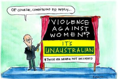 In Fiona Katauskas' latest cartoon PM Malcolm Turnbull presents a sign that reads Violence Against Women? It's Unustralian (those on Nauru not included)