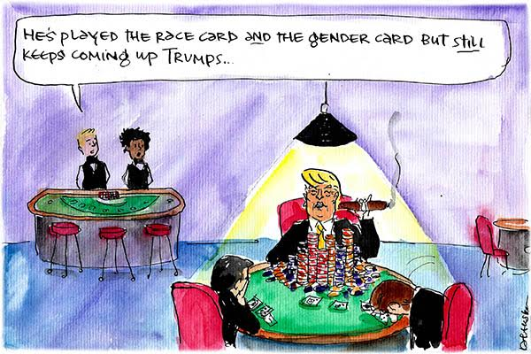 Fiona Katauksas' cartoon depicts Donald Trump cleaning up at cards while observers note that he keeps coming up trumps despite playing the race and the gender card