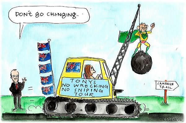 Fiona Katauskas cartoon has Bill Shorten bidding Tony Abbott 'Don't go changing' as Abbott rides a wrecking ball off on his 'No wrecking no sniping tour'
