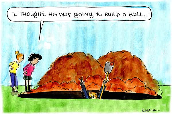 Donald Trump dug deep in a hole, while a bystander observes 'I thought he was going to build a wall'. Cartoon by Fiona Katauskas