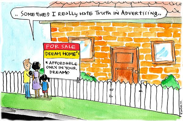 Prospective home owners lament truth in advertising as they look at a house for sale with a sign saying 'affordable only in your dreams'. Cartoon by Fiona Katauskas