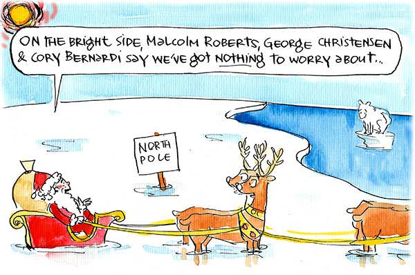 Santa, his sleigh sunk in North Pole slush, assures his reindeers that Malcolm Roberts et al say they have nothing to worry about. Cartoon by Fiona Katauskas