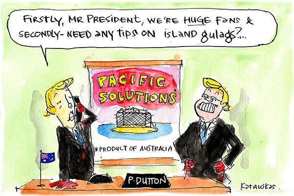 Peter Dutton and Scott Morrison offer advice to Trump on 'island gulags'. Cartoon by Fiona Katauskas