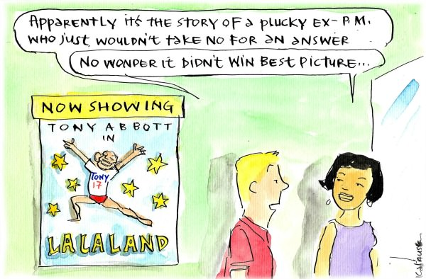Tony Abbott appears on a movie poster for La La Land. Someone says it's about a plucky ex-PM who wouldn't take no for an answer. Cartoon by Fiona Katauskas