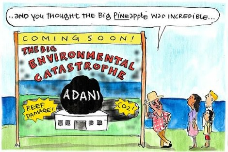 After the Big Pineapple comes the next Australian tourist attraction, the Big Environmental Disaster, the Adani coal mine. Cartoon by Fiona Katauskas